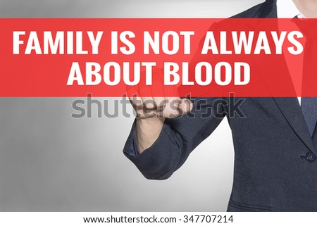 Family Is Not Always About Blood word Business man touching on red tab virtual screen for business concept - stock photo