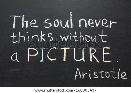 "famous Aristotle quote ""The soul never thinks without a picture"" handwritten on blackboard"