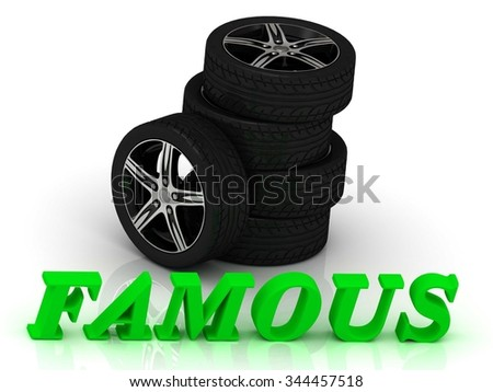 FAMOUS- bright letters and rims mashine black wheels on a white background - stock photo