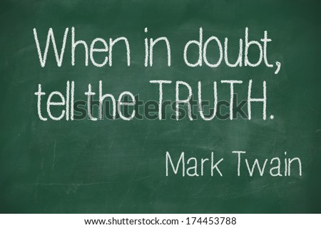 "famous Mark Twain quote ""When in doubt, tell the truth"" on blackboard - stock photo"