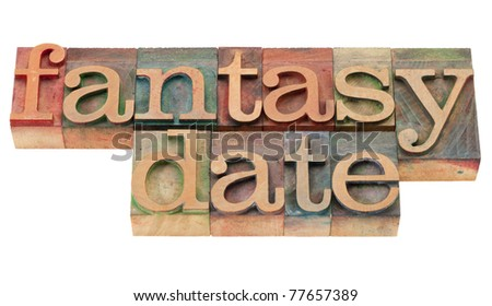 fantasy date - isolated phrase in vintage wood letterpress printing blocks
