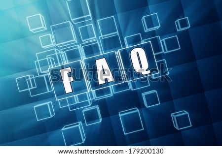faq - text in 3d blue glass cubes with white letters, business support concept