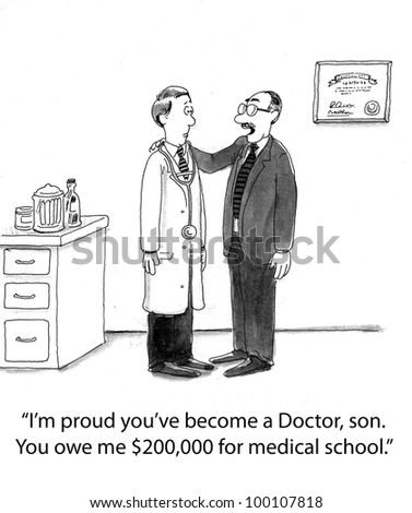 "Father says to son, ""I'm proud you've become a Doctor, son.  You owe me $200,000 for medical school"". - stock photo"