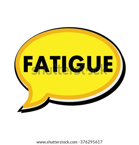 FATIGUE wording on yellow Speech bubbles
