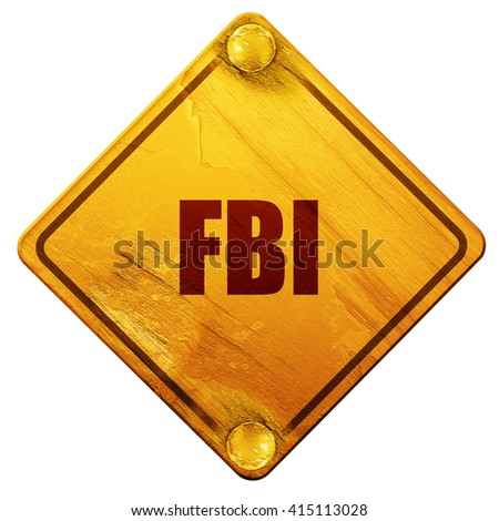 fbi, 3D rendering, isolated grunge yellow road sign - stock photo