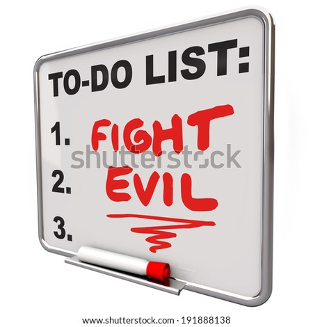 Fight Evil words on a to do list written on a dry erase board