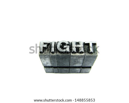 FIGHT sign,  antique metal letter-press type isolated