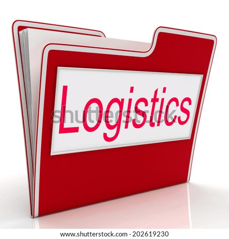 File Logistics Meaning Plan Paperwork And Coordinating