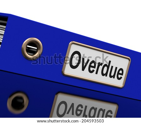 File Overdue Meaning Behind Time And Delayed