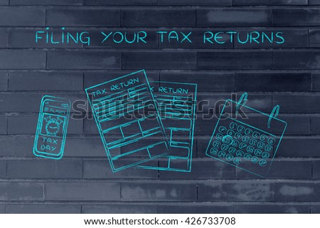 Filing your tax returns: tax return forms to fill out, calendar and smartphone with alert