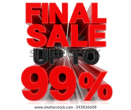 FINAL SALE UP TO 99% word on white background 3d rendering