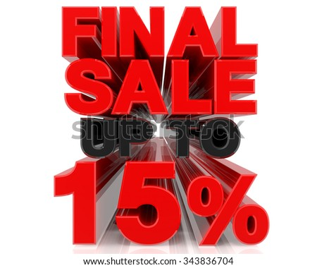 FINAL SALE UP TO 15% word on white background 3d rendering
