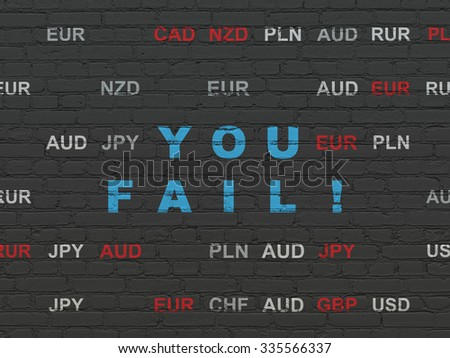 Finance concept: Painted blue text You Fail! on Black Brick wall background with Currency