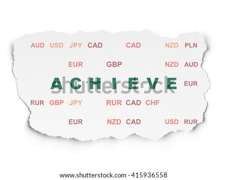 Finance concept: Painted green text Achieve on Torn Paper background with  Currency