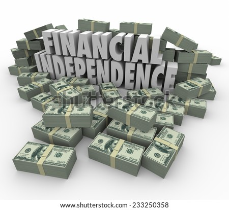 Financial Independence 3d words in piles of cash, money, earnings, income, revenue and profits to illustrate increasing your wealth and security - stock photo