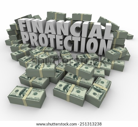 Financial Protection 3d words surrounded by piles of money or cash to illustrate safe, secure account for your savings - stock photo