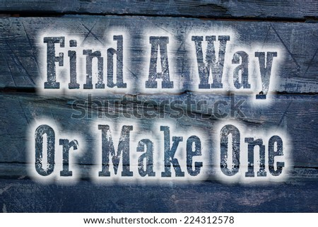 Find A Way Or Make One Concept text on background - stock photo