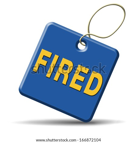 fired getting fired loose your job, you're fired loss work jobless - stock photo