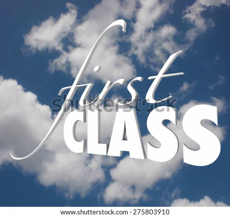 First Class words in white 3d letters on a blue cloudy sky to illustrate or advertise top level service or exclusive executive service to customers - stock photo