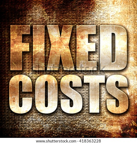 fixed costs, rust writing on a grunge background