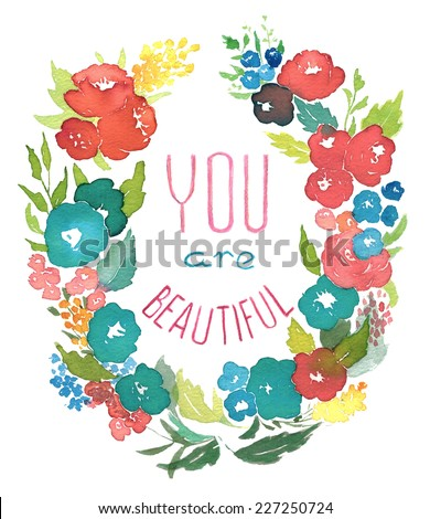 """Floral Frame. Flower wreath with """"You are beautiful"""" message. Perfect for any printing or decoration. Hand watercolor painting. White background - stock photo"""