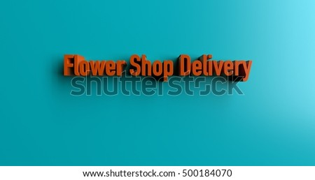 Flower Shop Delivery - 3D rendered colorful headline illustration.  Can be used for an online banner ad or a print postcard.