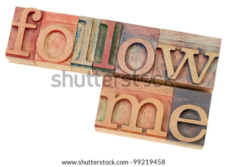 follow me - leadership concept - isolated phrase in  vintage letterpress  wood type - stock photo