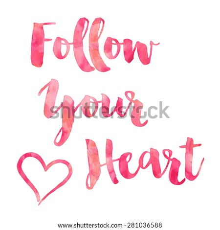 Follow Your Heart Pink; Watercolor Motivational Quote Inspirational Quotes - stock photo