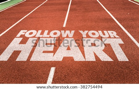Follow Your Heart written on running track