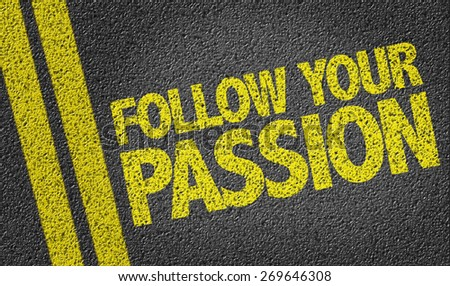 Follow Your Passion written on the road - stock photo