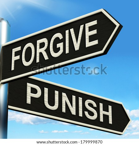 Forgive Punish Signpost Meaning Forgiveness Or Punishment