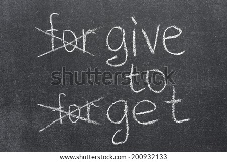 forgive to forget transformed to the give to get phrase on the blackboard