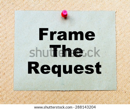 Frame The Request  written on paper note pinned with red thumbtack on wooden board. Business conceptual Image - stock photo