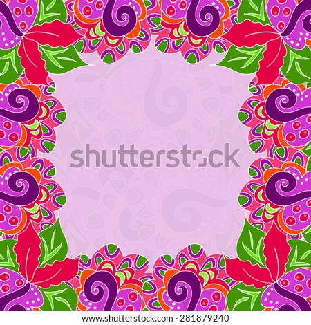 Frame with vivid doodle elements. Floral zentangle abstract background with place for text, message, greeting. Good for card, invitation, presentation, bag. Raster copy. - stock photo
