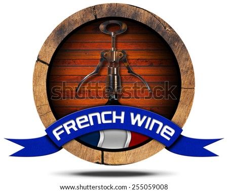 French Wine - Wooden Icon. Icon or symbol with wooden barrel, French flag, corkscrew and bottle, blue ribbon with text French Wine. Isolated on white background - stock photo