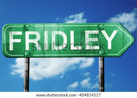 fridley road sign , worn and damaged look