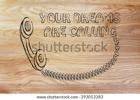 funny old school phone with motivational text: your dreams are calling