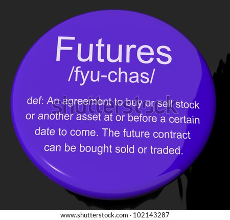 Futures Definition Button Shows Advance Contract To Buy Or Sell