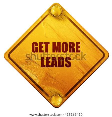 get more leads, 3D rendering, isolated grunge yellow road sign - stock photo