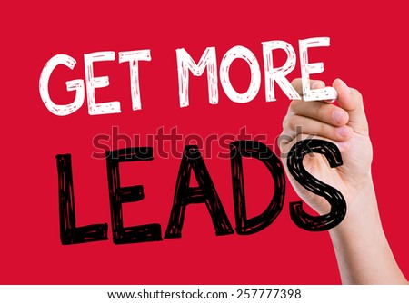 Get More Leads written on the wipe board - stock photo