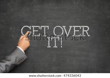 Get over it text on blackboard