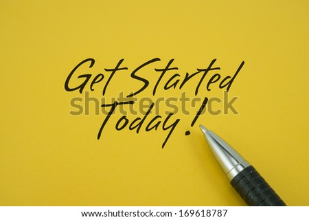 Get Started Today! note with pen on yellow background