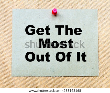Get The Most Out Of It written on paper note pinned with red thumbtack on wooden board. Business conceptual Image - stock photo