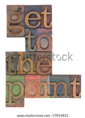 get to the point words in vintage wooden letterpress printing blocks, stained by color inks, isolated on white - stock photo