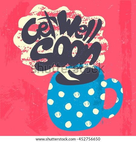 Get Well Soon Decorative Card. Hand drawn poster with polka dot blue mug of warm tea and handwritten phrase in the grungy cloud of steam. Creative colorful trendy textured background. - stock photo