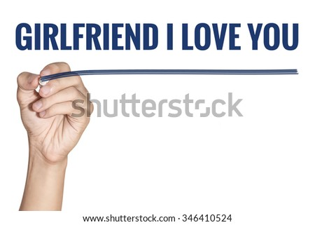 Girlfriend I love you word written by men hand holding blue highlighter pen with line on white background - stock photo