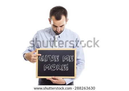 Give me more - Young businessman with blackboard - isolated on white