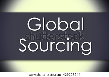 Global Sourcing - business concept with text - horizontal image - stock photo