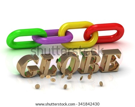 GLOBE- inscription of gold letters and green, yellow, red section of the chain on white background - stock photo