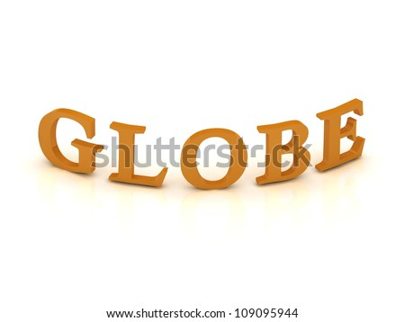 GLOBE sign with orange letters on isolated white background